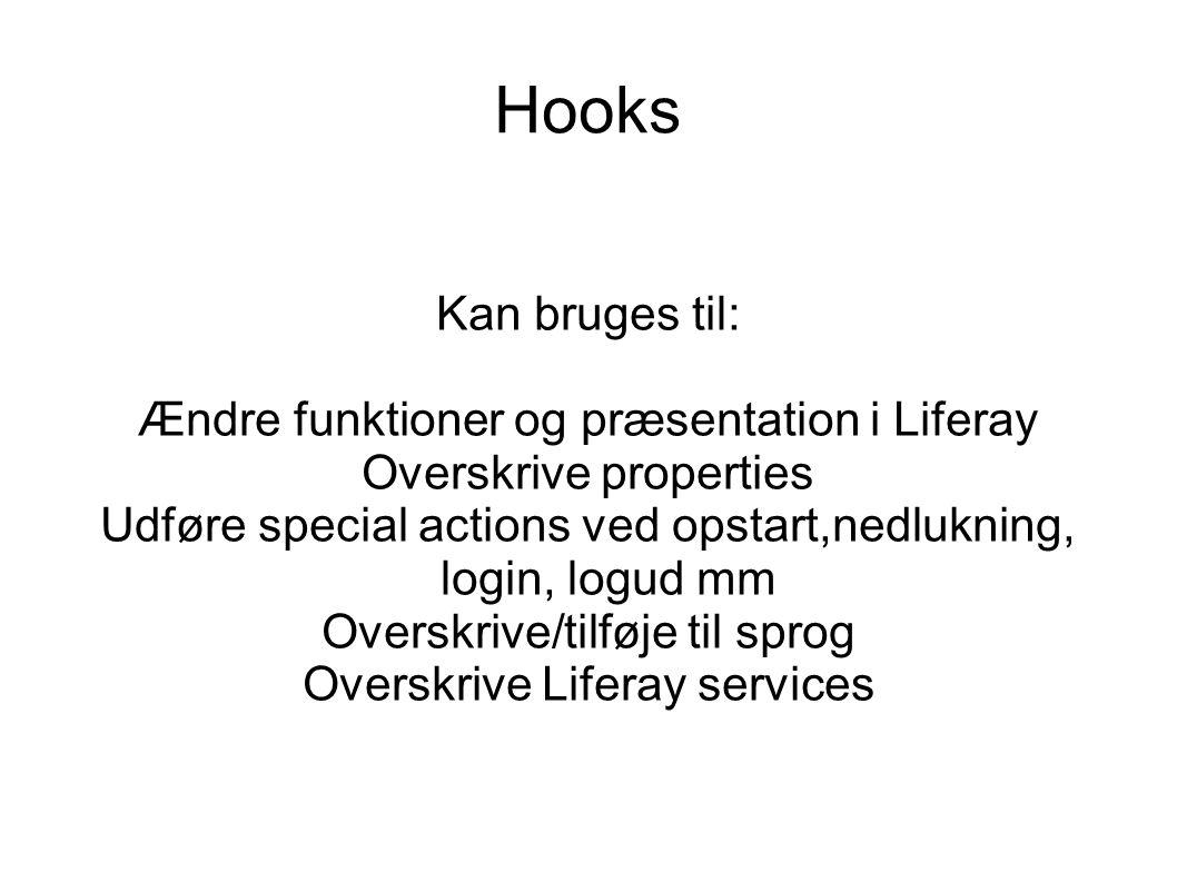 Hooks Kan bruges til: Ændre funktioner og præsentation i Liferay Overskrive properties Udføre special actions ved opstart,nedlukning, login, logud mm Overskrive/tilføje til sprog Overskrive Liferay services