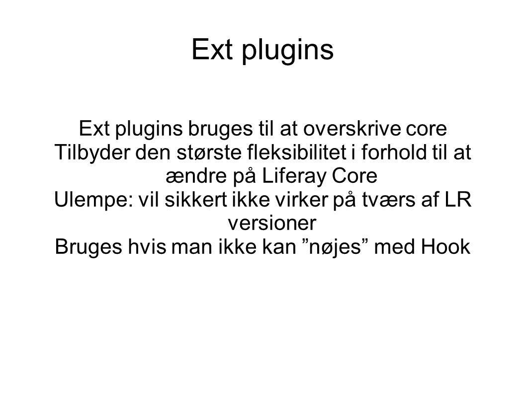 Ext plugins Ext plugins bruges til at overskrive core Tilbyder den største fleksibilitet i forhold til at ændre på Liferay Core Ulempe: vil sikkert ikke virker på tværs af LR versioner Bruges hvis man ikke kan nøjes med Hook
