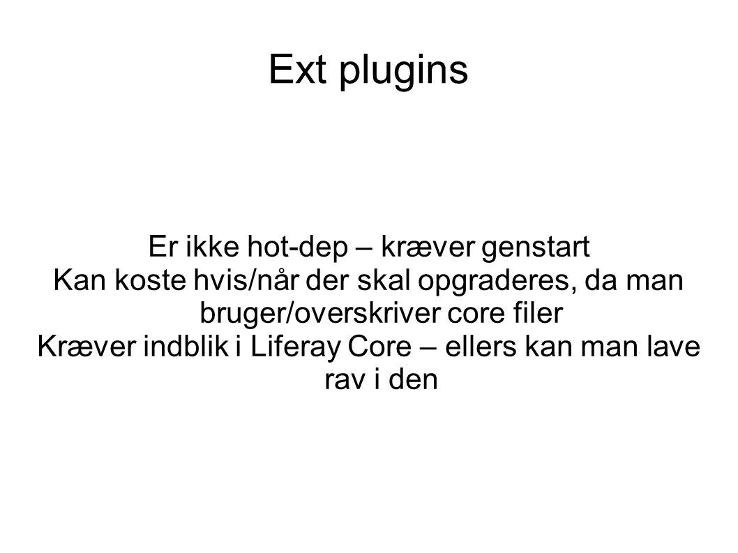 Ext plugins Er ikke hot-dep – kræver genstart Kan koste hvis/når der skal opgraderes, da man bruger/overskriver core filer Kræver indblik i Liferay Core – ellers kan man lave rav i den