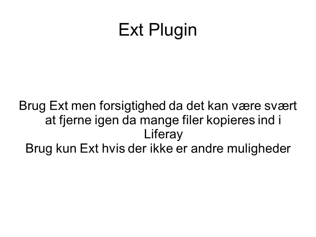 Ext Plugin Brug Ext men forsigtighed da det kan være svært at fjerne igen da mange filer kopieres ind i Liferay Brug kun Ext hvis der ikke er andre muligheder