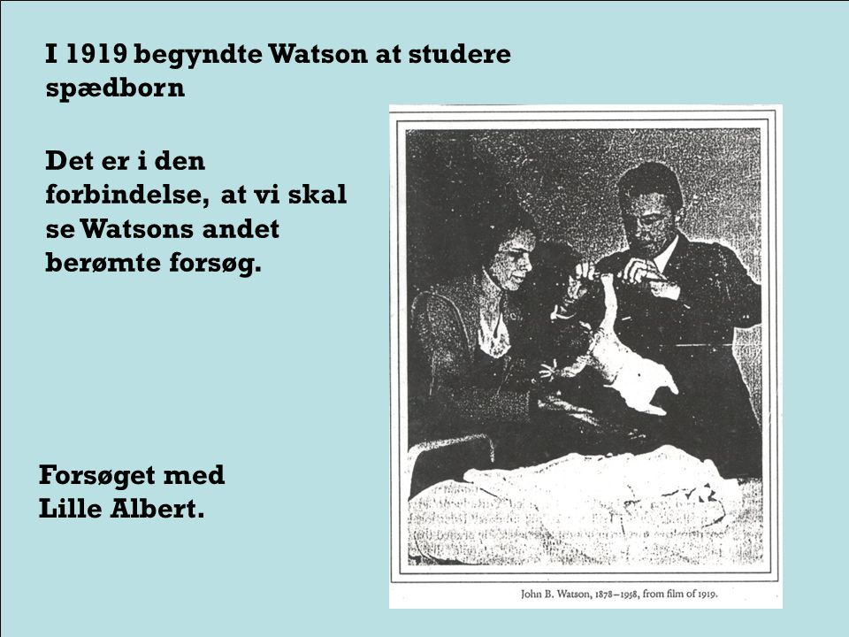 I 1913 udgav Watson i Psychological Review sit berømte manifest: Psychology as the Behaviorist sees it is a purely objective, experimental branch of natural science.