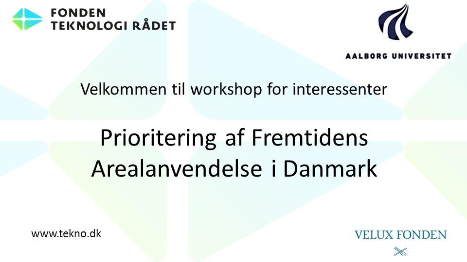 Velkommen til workshop for interessenter Prioritering af Fremtidens Arealanvendelse i Danmark www.tekno.dk