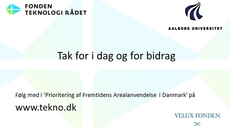 Tak for i dag og for bidrag Følg med i 'Prioritering af Fremtidens Arealanvendelse i Danmark' på www.tekno.dk