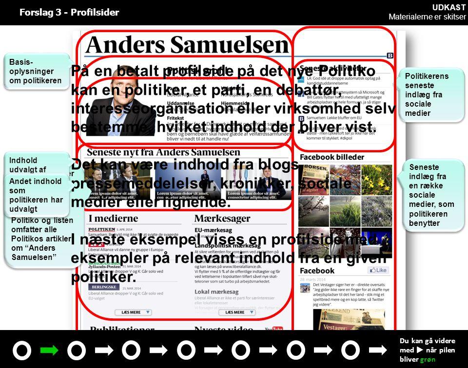 Basis- oplysninger om politikeren Politikerens seneste indlæg fra sociale medier Forslag 3 - Profilsider Seneste indlæg fra en række sociale medier, som politikeren benytter Seneste nyheder fra Politiko om politikeren.