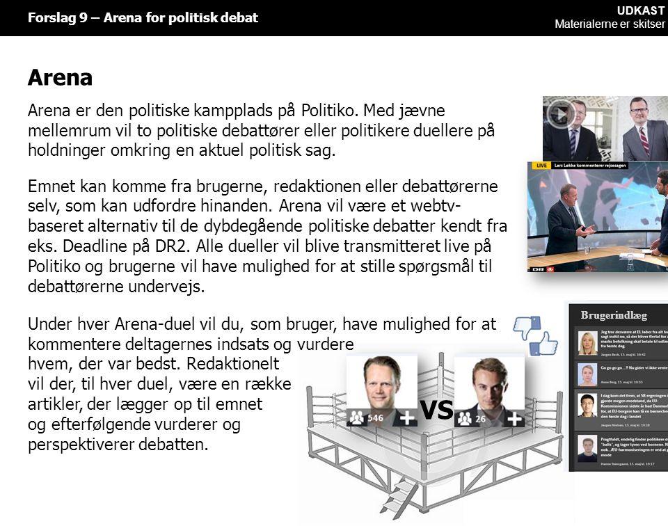 Arena Forslag 9 – Arena for politisk debat VS Arena er den politiske kampplads på Politiko.