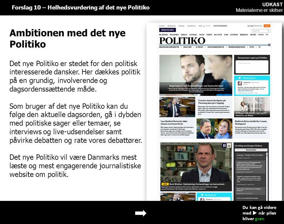 Forslag 10 – Helhedsvurdering af det nye Politiko Ambitionen med det nye Politiko Det nye Politiko er stedet for den politisk interesserede dansker.