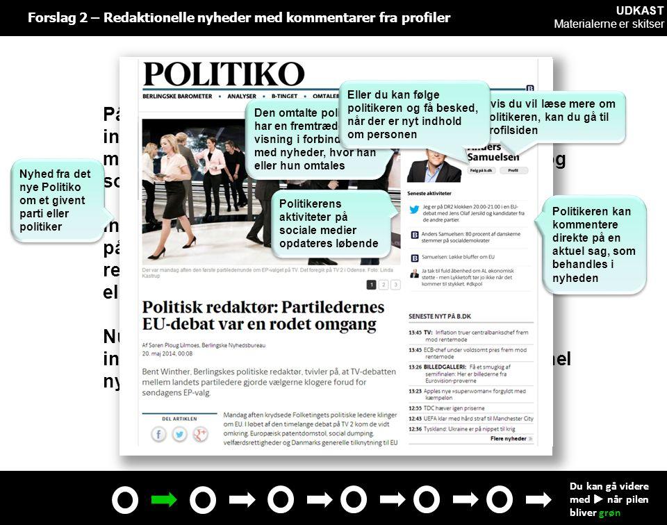 På det nye Politiko kan politikere, partier og interesseorganisationer oprette og styre en profilside med indhold fra fx deres egen hjemmeside, blogs og sociale medier.