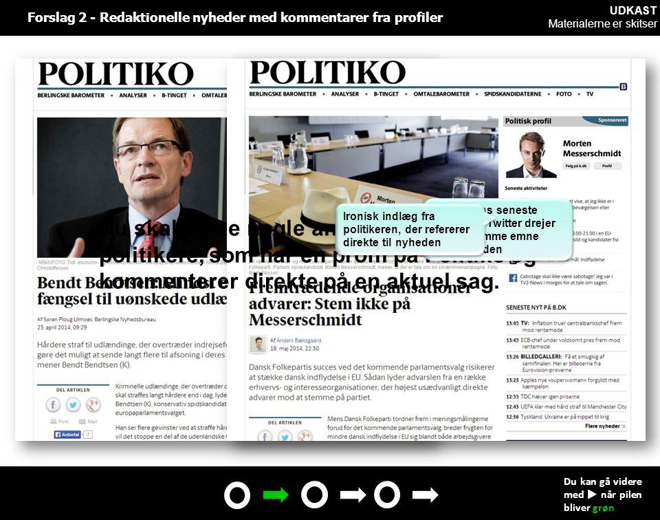 Forslag 2 - Redaktionelle nyheder med kommentarer fra profiler Du kan gå videre med  når pilen bliver grøn Nu skal du se nogle andre eksempler på politikere, som har en profil på Politiko og kommenterer direkte på en aktuel sag.