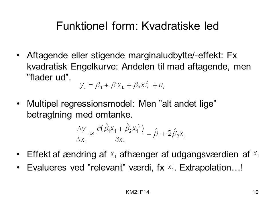 KM2: F1410 Funktionel form: Kvadratiske led Aftagende eller stigende marginaludbytte/-effekt: Fx kvadratisk Engelkurve: Andelen til mad aftagende, men flader ud .