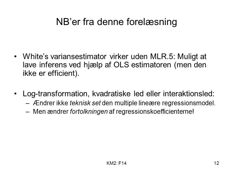 KM2: F1412 NB'er fra denne forelæsning White's variansestimator virker uden MLR.5: Muligt at lave inferens ved hjælp af OLS estimatoren (men den ikke er efficient).