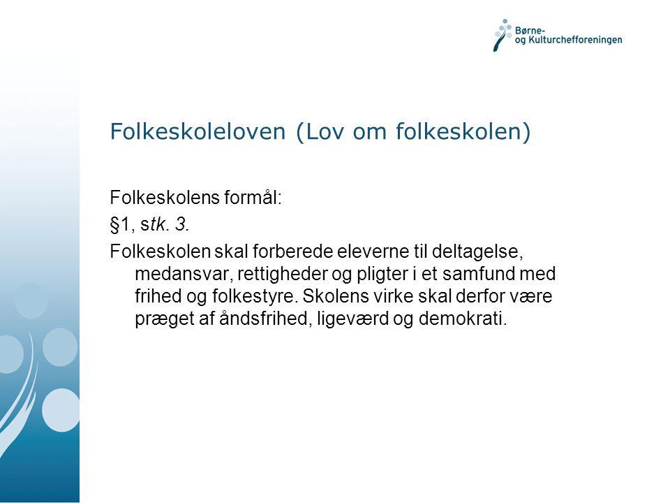 Folkeskoleloven (Lov om folkeskolen) Folkeskolens formål: §1, stk.