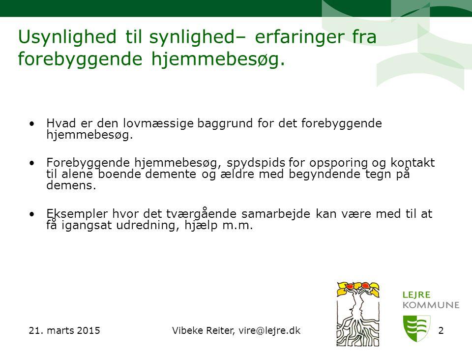 21. marts 2015Vibeke Reiter, vire@lejre.dk2 Usynlighed til synlighed– erfaringer fra forebyggende hjemmebesøg. Hvad er den lovmæssige baggrund for det