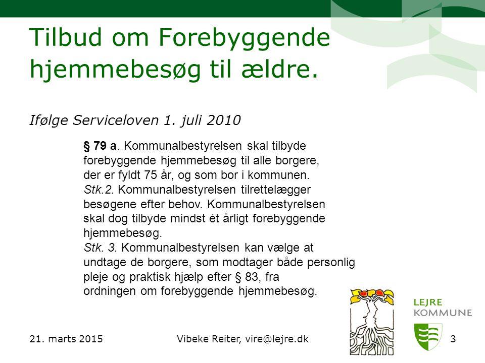 21. marts 2015Vibeke Reiter, vire@lejre.dk3 Tilbud om Forebyggende hjemmebesøg til ældre.
