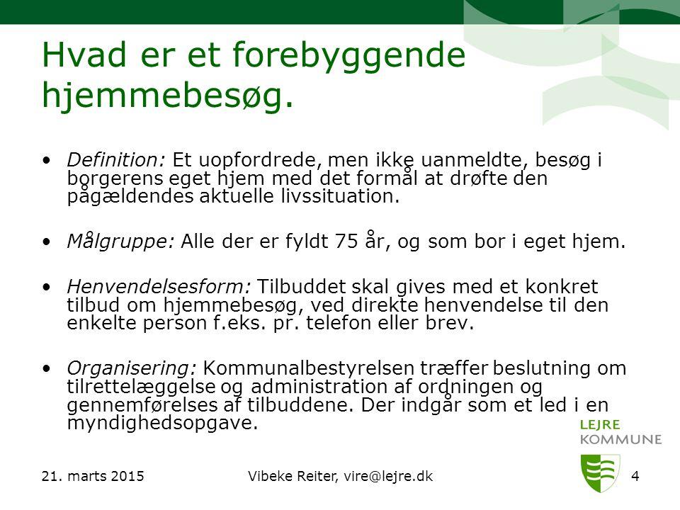 21. marts 2015Vibeke Reiter, vire@lejre.dk4 Hvad er et forebyggende hjemmebesøg.