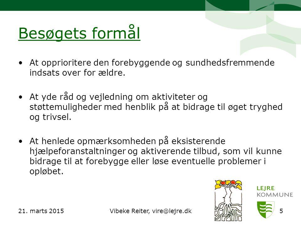 21. marts 2015Vibeke Reiter, vire@lejre.dk5 Besøgets formål At opprioritere den forebyggende og sundhedsfremmende indsats over for ældre. At yde råd o