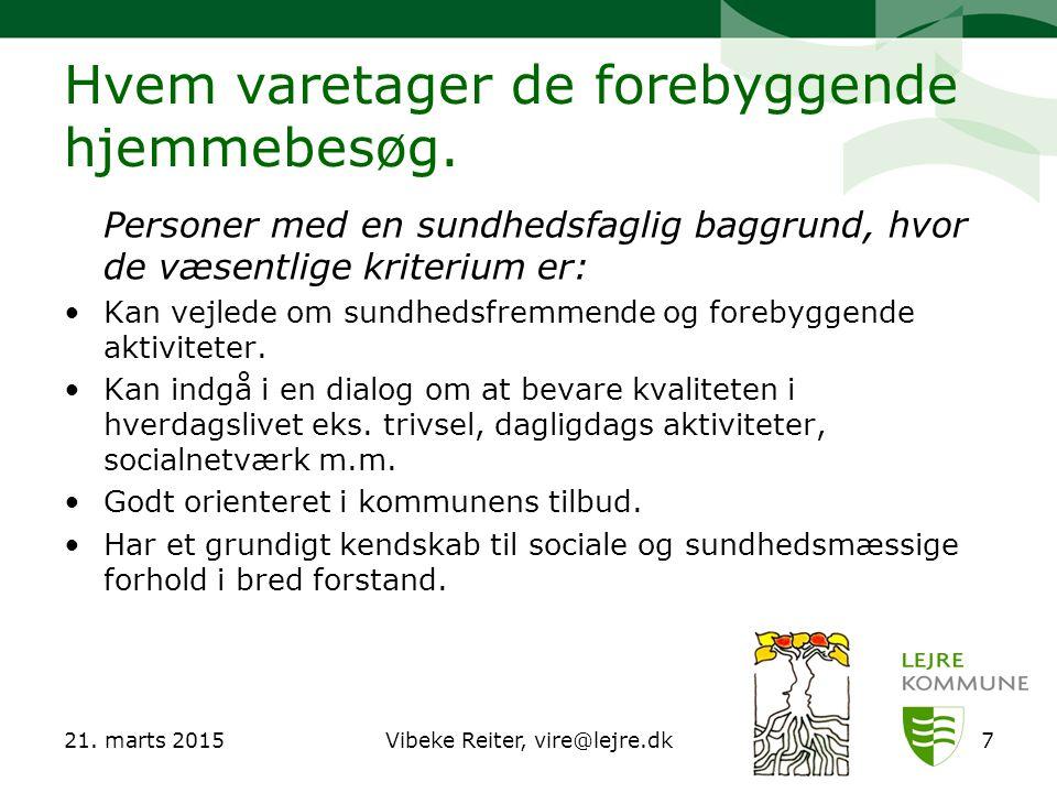 21. marts 2015Vibeke Reiter, vire@lejre.dk7 Hvem varetager de forebyggende hjemmebesøg.