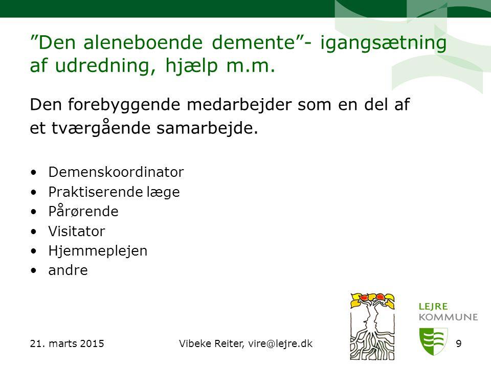 """21. marts 2015Vibeke Reiter, vire@lejre.dk9 """"Den aleneboende demente""""- igangsætning af udredning, hjælp m.m. Den forebyggende medarbejder som en del a"""