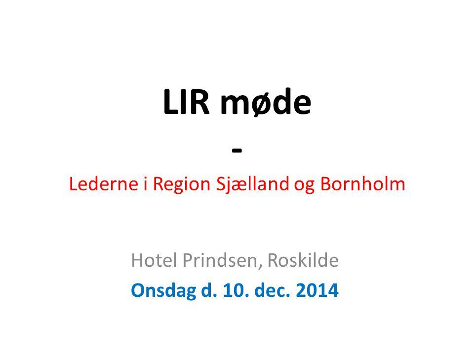 LIR møde - Lederne i Region Sjælland og Bornholm Hotel Prindsen, Roskilde Onsdag d. 10. dec. 2014