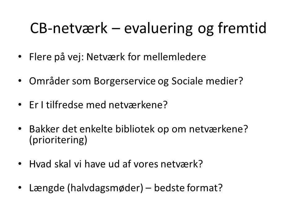 CB-netværk – evaluering og fremtid Flere på vej: Netværk for mellemledere Områder som Borgerservice og Sociale medier.