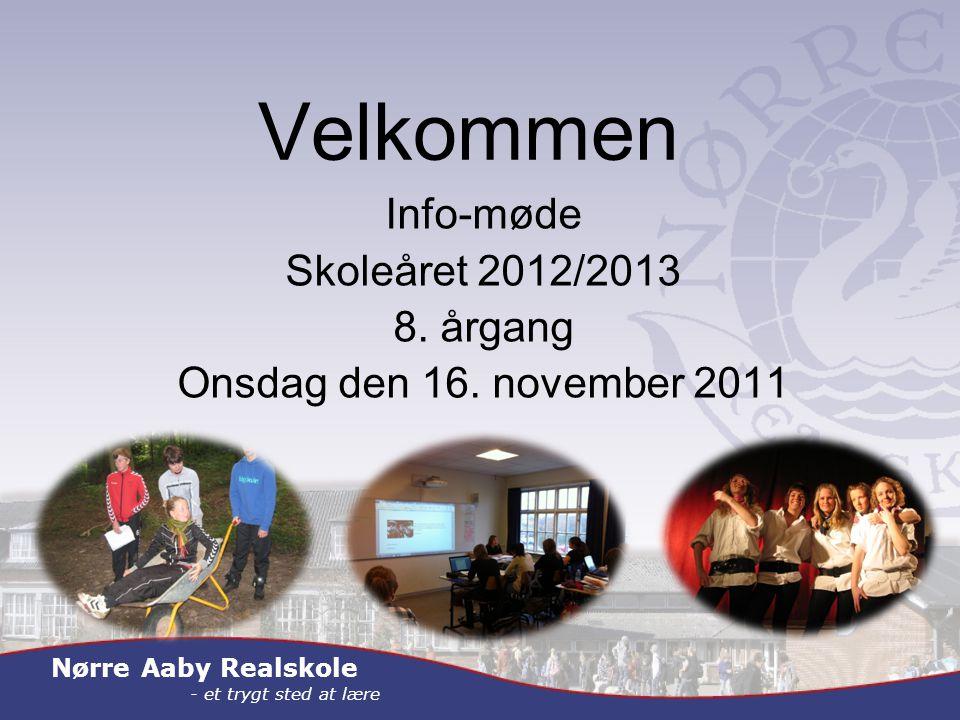 Nørre Aaby Realskole - et trygt sted at lære Velkommen Info-møde Skoleåret 2012/2013 8.