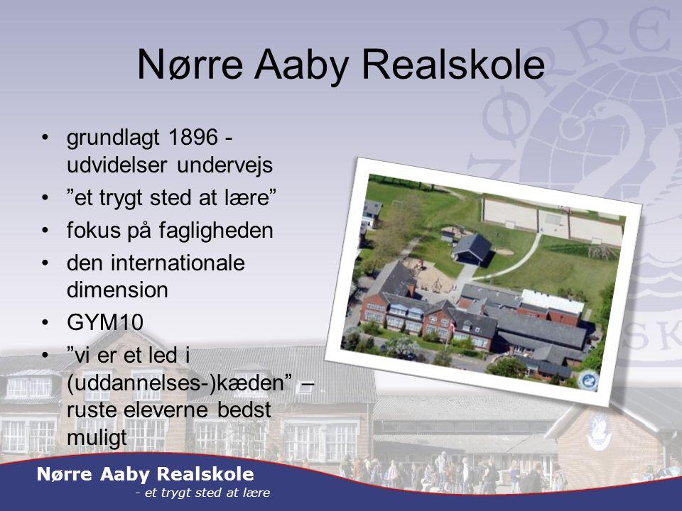 Nørre Aaby Realskole - et trygt sted at lære Nørre Aaby Realskole grundlagt 1896 - udvidelser undervejs et trygt sted at lære fokus på fagligheden den internationale dimension GYM10 vi er et led i (uddannelses-)kæden – ruste eleverne bedst muligt