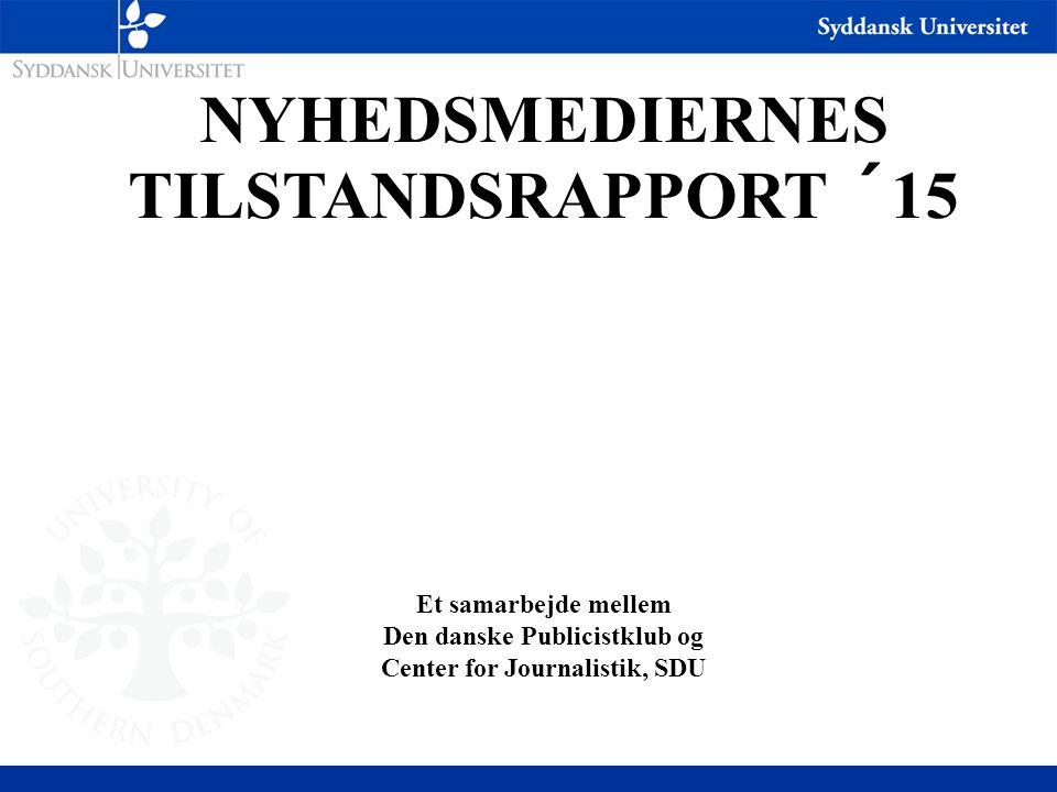 NYHEDSMEDIERNES TILSTANDSRAPPORT ´15 Et samarbejde mellem Den danske Publicistklub og Center for Journalistik, SDU