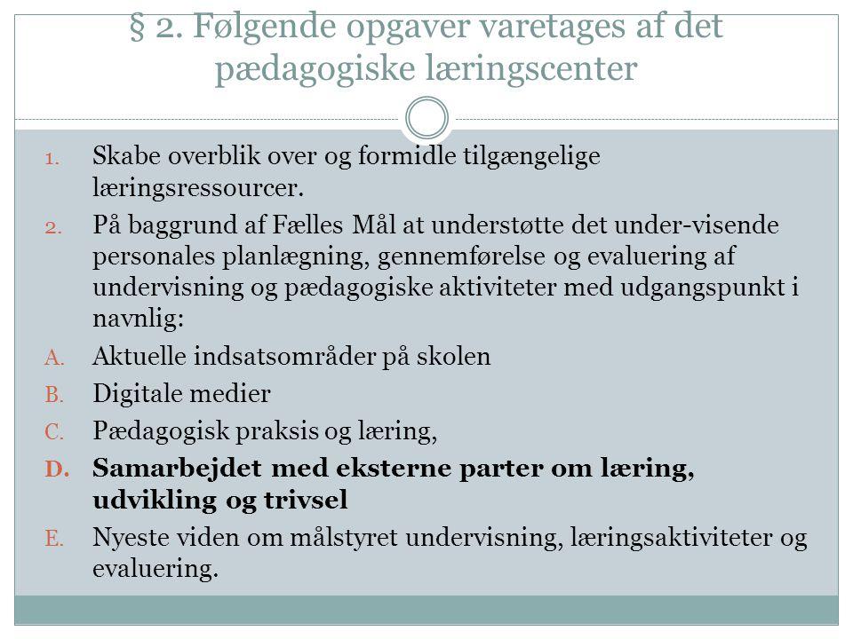 § 2. Følgende opgaver varetages af det pædagogiske læringscenter 1.