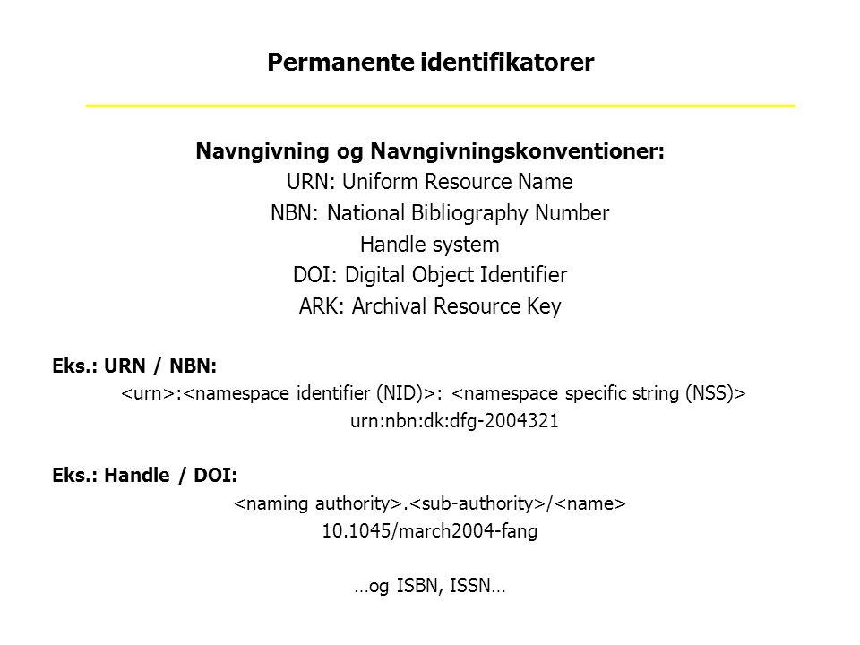 Navngivning og Navngivningskonventioner: URN: Uniform Resource Name NBN: National Bibliography Number Handle system DOI: Digital Object Identifier ARK: Archival Resource Key Eks.: URN / NBN: : : urn:nbn:dk:dfg-2004321 Eks.: Handle / DOI:.