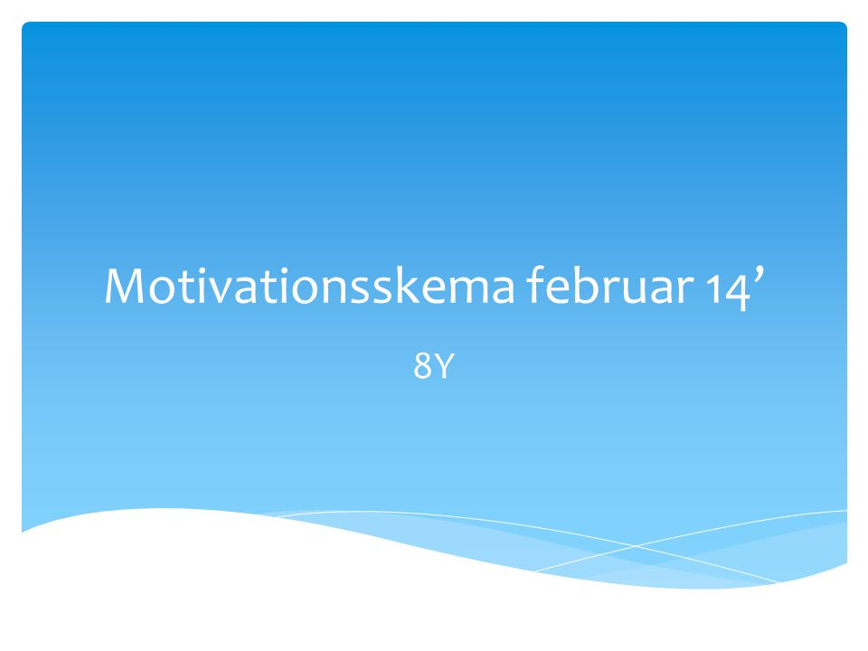 Motivationsskema februar 14' 8Y