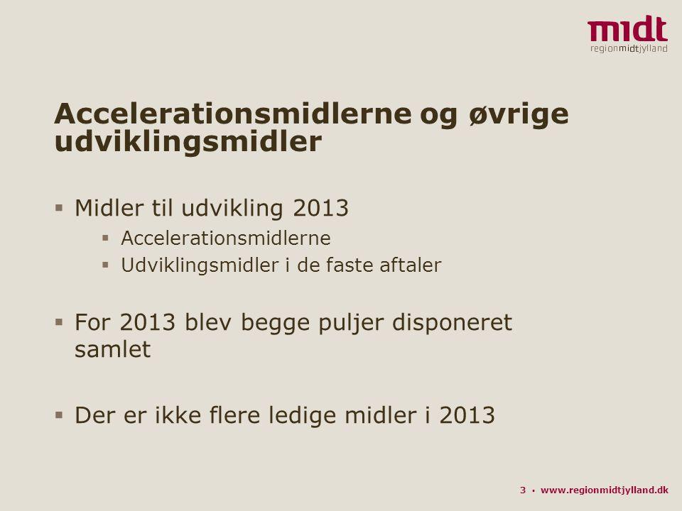 3 ▪ www.regionmidtjylland.dk Accelerationsmidlerne og øvrige udviklingsmidler  Midler til udvikling 2013  Accelerationsmidlerne  Udviklingsmidler i de faste aftaler  For 2013 blev begge puljer disponeret samlet  Der er ikke flere ledige midler i 2013