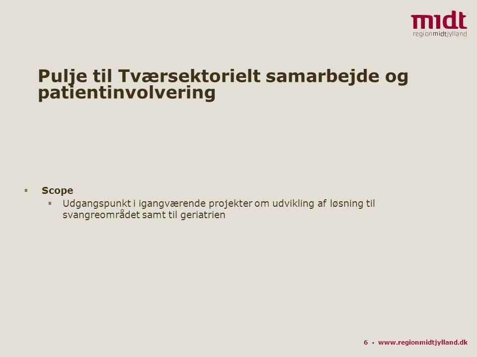 6 ▪ www.regionmidtjylland.dk Pulje til Tværsektorielt samarbejde og patientinvolvering  Scope  Udgangspunkt i igangværende projekter om udvikling af løsning til svangreområdet samt til geriatrien