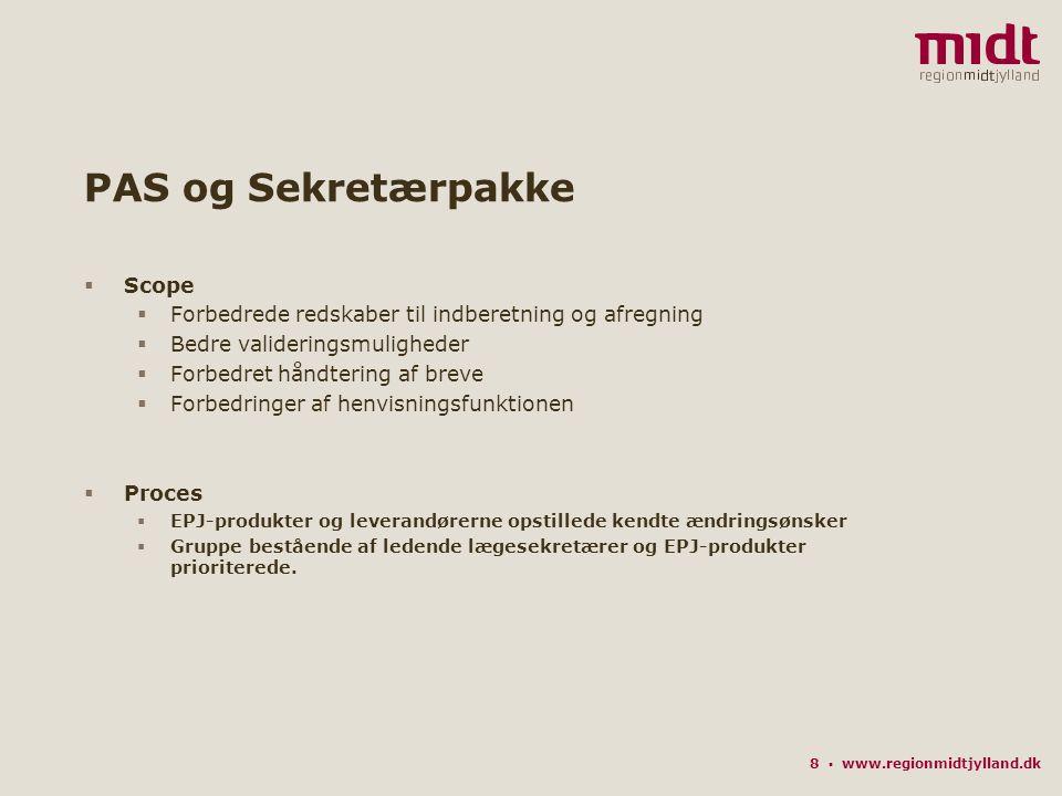 8 ▪ www.regionmidtjylland.dk PAS og Sekretærpakke  Scope  Forbedrede redskaber til indberetning og afregning  Bedre valideringsmuligheder  Forbedret håndtering af breve  Forbedringer af henvisningsfunktionen  Proces  EPJ-produkter og leverandørerne opstillede kendte ændringsønsker  Gruppe bestående af ledende lægesekretærer og EPJ-produkter prioriterede.