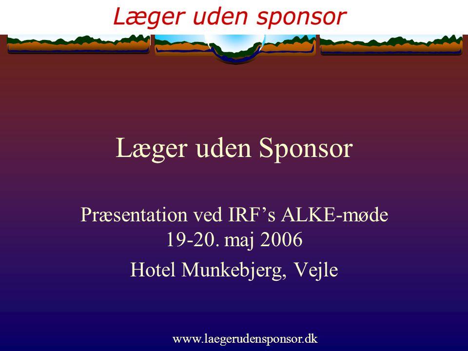 www.laegerudensponsor.dk Læger uden Sponsor Præsentation ved IRF's ALKE-møde 19-20.