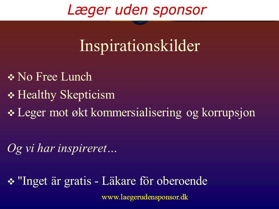 www.laegerudensponsor.dk Inspirationskilder  No Free Lunch  Healthy Skepticism  Leger mot økt kommersialisering og korrupsjon Og vi har inspireret…  Inget är gratis - Läkare för oberoende
