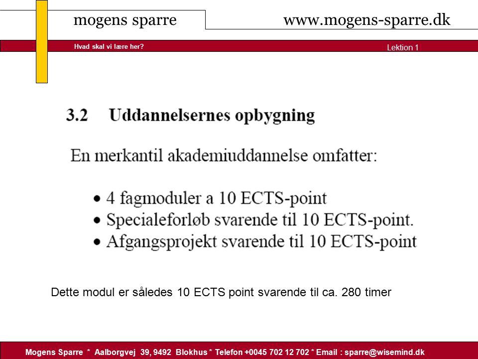 mogens sparre www.mogens-sparre.dk Mogens Sparre * Aalborgvej 39, 9492 Blokhus * Telefon +0045 702 12 702 * Email : sparre@wisemind.dk Lektion 1 Hvad skal vi lære her.