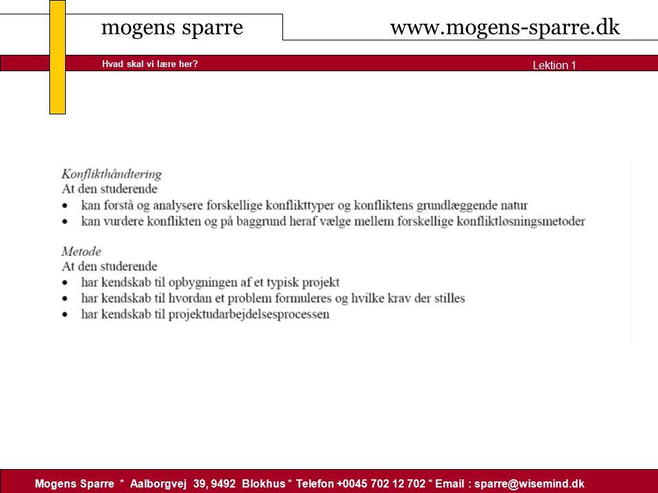 mogens sparre www.mogens-sparre.dk Mogens Sparre * Aalborgvej 39, 9492 Blokhus * Telefon +0045 702 12 702 * Email : sparre@wisemind.dk Lektion 1 Hvad skal vi lære her