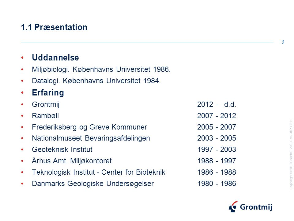 Copyright © 2013 Grontmij A/S | CVR 48233511 1.1 Præsentation 3 Uddannelse Miljøbiologi.