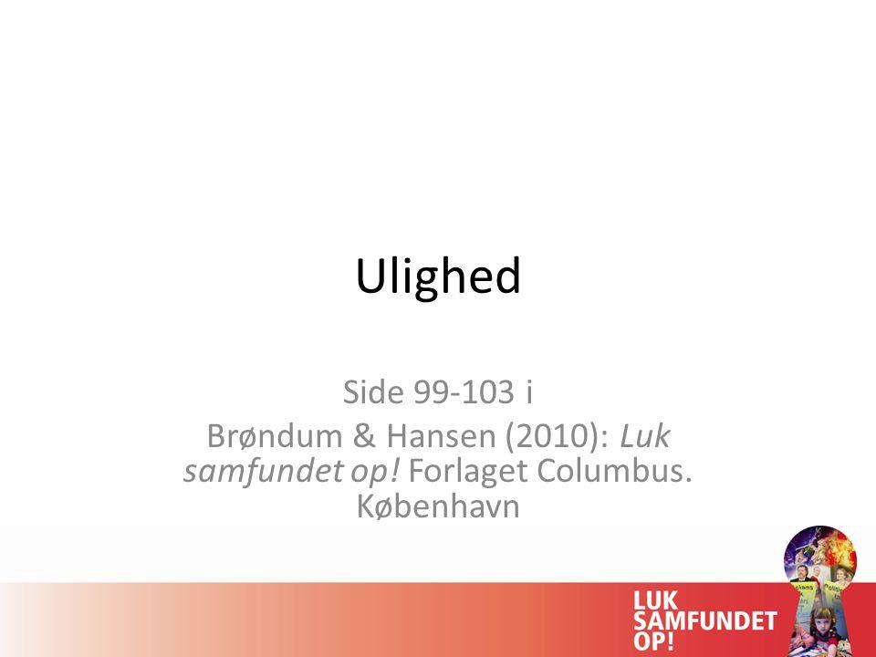 Ulighed Side 99-103 i Brøndum & Hansen (2010): Luk samfundet op! Forlaget Columbus. København