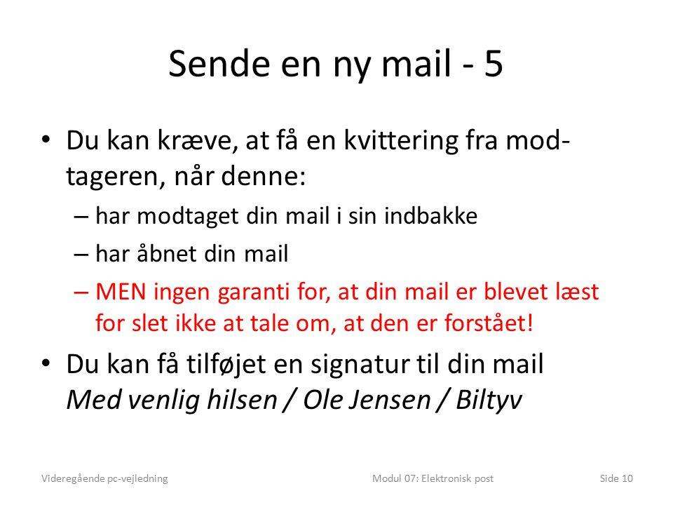 Sende en ny mail - 5 Du kan kræve, at få en kvittering fra mod- tageren, når denne: – har modtaget din mail i sin indbakke – har åbnet din mail – MEN ingen garanti for, at din mail er blevet læst for slet ikke at tale om, at den er forstået.