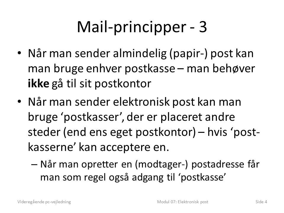 Mail-principper - 3 Når man sender almindelig (papir-) post kan man bruge enhver postkasse – man behøver ikke gå til sit postkontor Når man sender elektronisk post kan man bruge 'postkasser', der er placeret andre steder (end ens eget postkontor) – hvis 'post- kasserne' kan acceptere en.