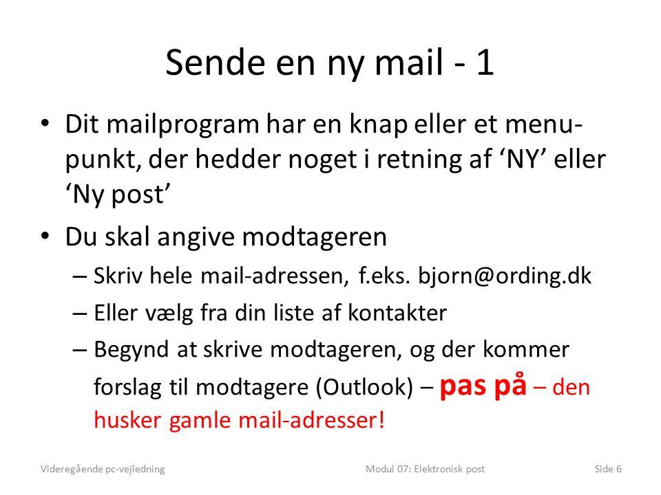 Sende en ny mail - 1 Dit mailprogram har en knap eller et menu- punkt, der hedder noget i retning af 'NY' eller 'Ny post' Du skal angive modtageren – Skriv hele mail-adressen, f.eks.