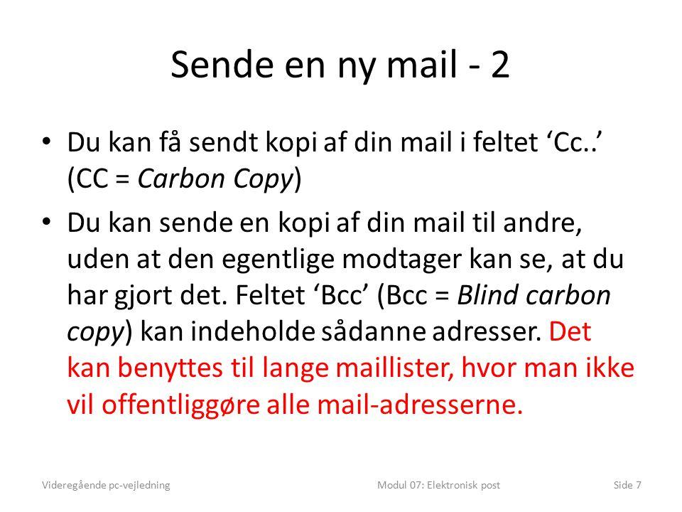 Sende en ny mail - 2 Du kan få sendt kopi af din mail i feltet 'Cc..' (CC = Carbon Copy) Du kan sende en kopi af din mail til andre, uden at den egentlige modtager kan se, at du har gjort det.