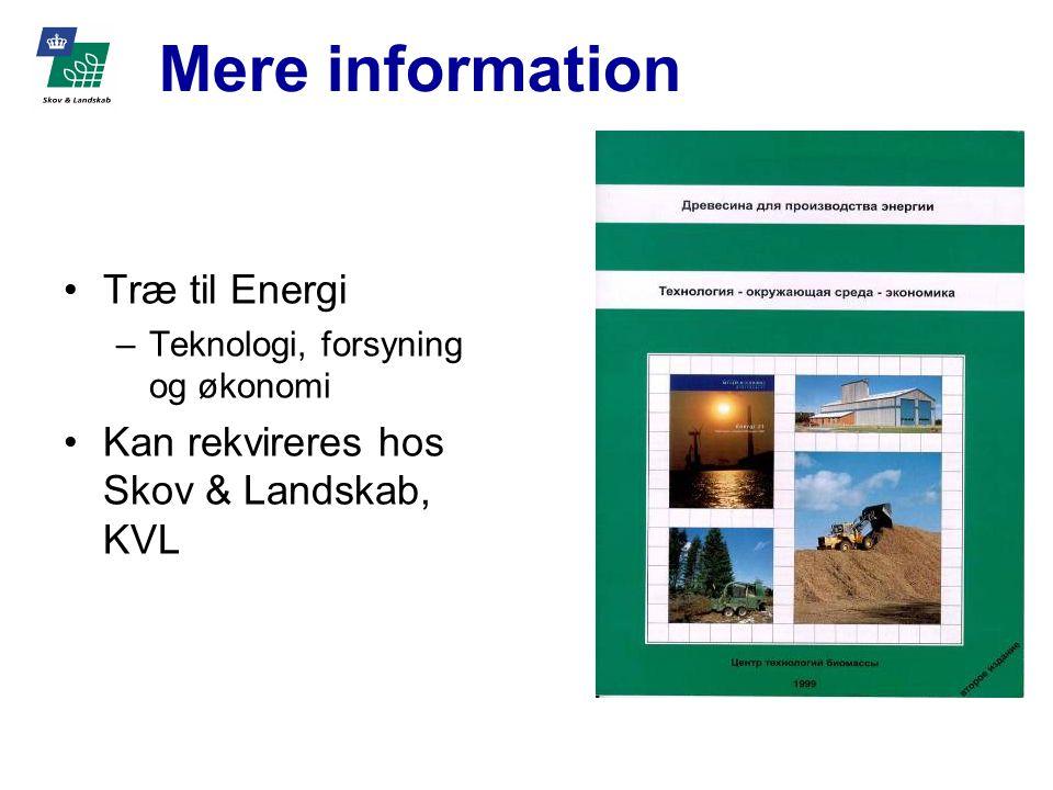 Mere information Træ til Energi –Teknologi, forsyning og økonomi Kan rekvireres hos Skov & Landskab, KVL