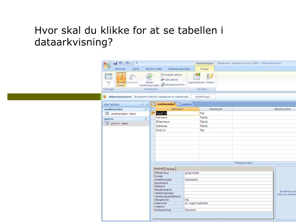 Hvor skal du klikke for at se tabellen i dataarkvisning