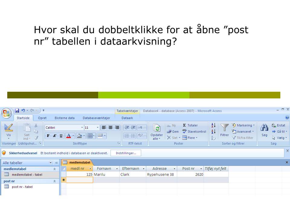 Hvor skal du dobbeltklikke for at åbne post nr tabellen i dataarkvisning