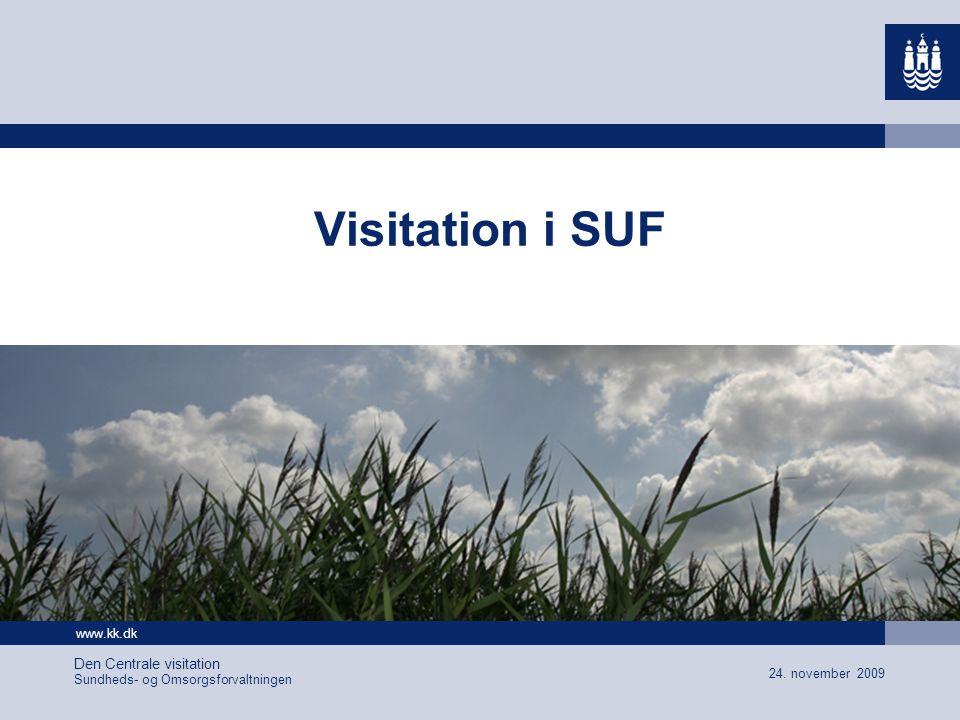 www.kk.dk 24. november 2009 Den Centrale visitation Sundheds- og Omsorgsforvaltningen Visitation i SUF
