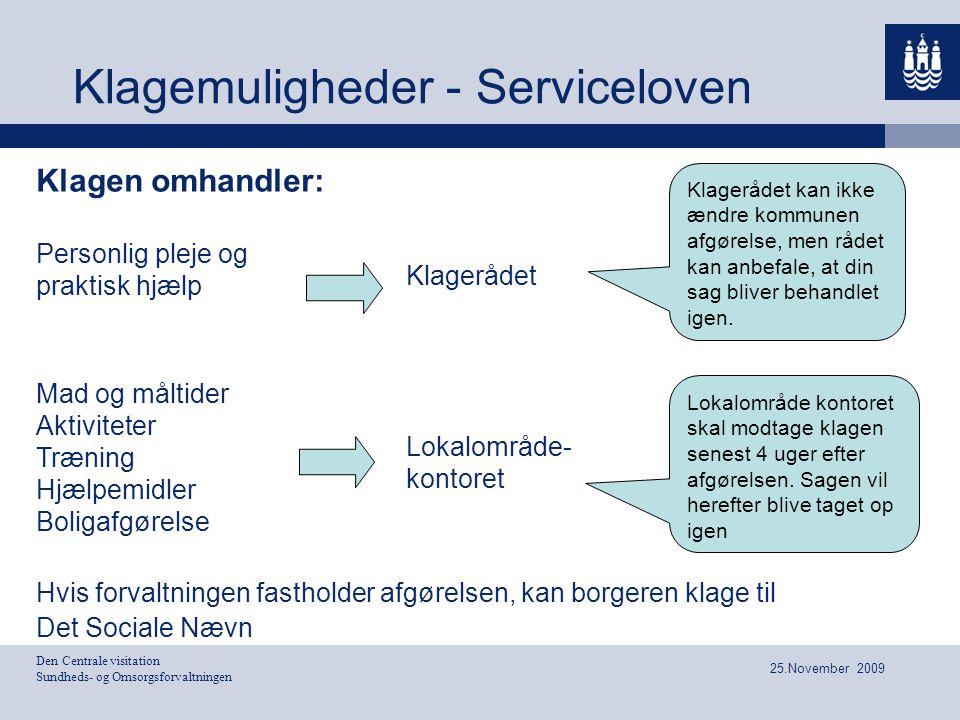Den Centrale visitation Sundheds- og Omsorgsforvaltningen 25.November 2009 Klagemuligheder - Serviceloven Klagen omhandler: Personlig pleje og praktis