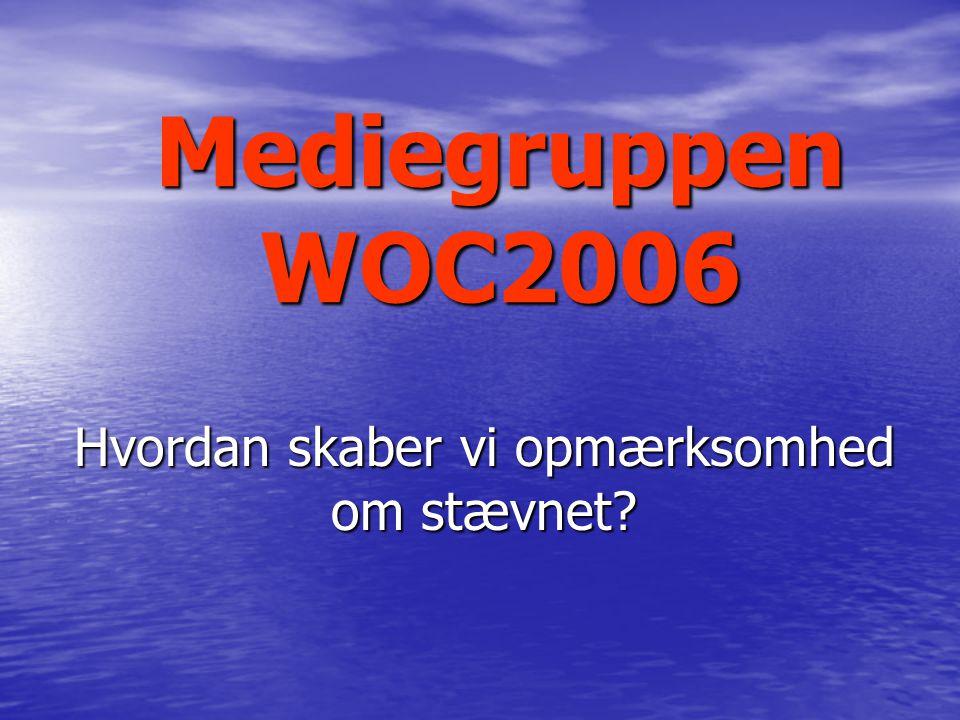 Mediegruppen WOC2006 Hvordan skaber vi opmærksomhed om stævnet