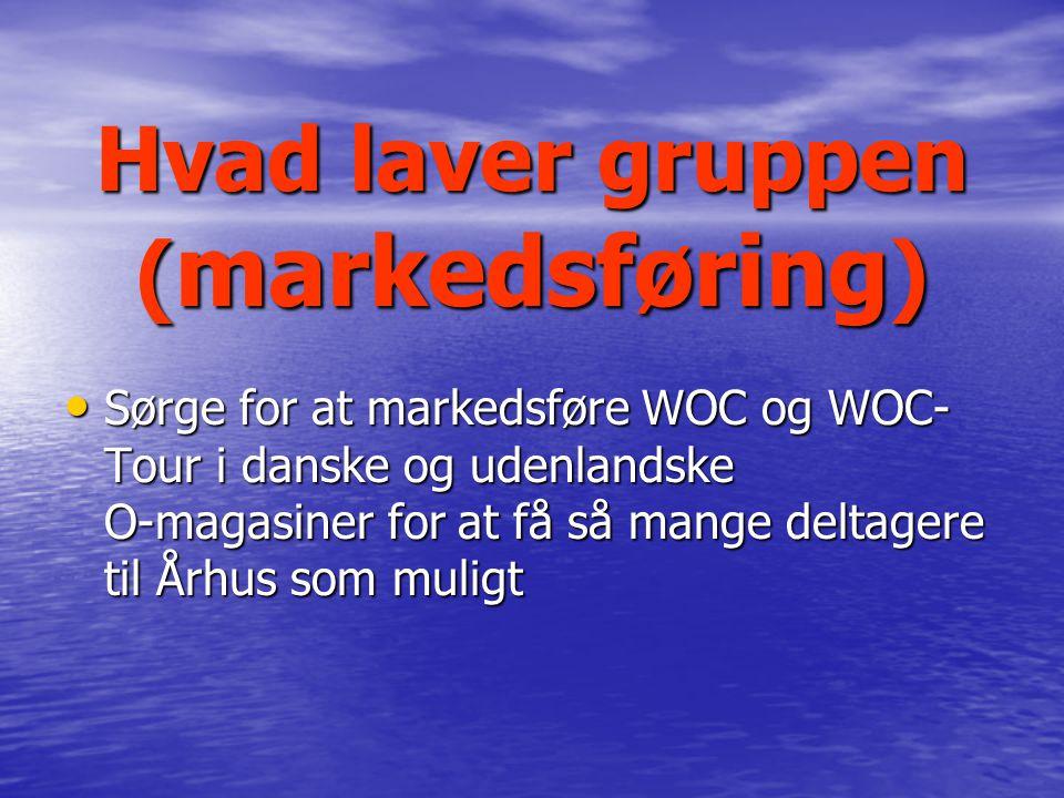Hvad laver gruppen ( markedsføring ) Sørge for at markedsføre WOC og WOC- Tour i danske og udenlandske O-magasiner for at få så mange deltagere til Århus som muligt Sørge for at markedsføre WOC og WOC- Tour i danske og udenlandske O-magasiner for at få så mange deltagere til Århus som muligt