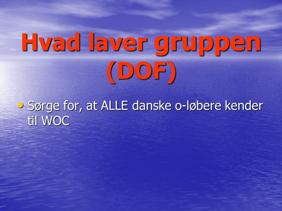 Hvad laver gruppen (DOF) Sørge for, at ALLE danske o-løbere kender til WOC Sørge for, at ALLE danske o-løbere kender til WOC